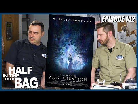 Half in the Bag episode 142: Annihilation