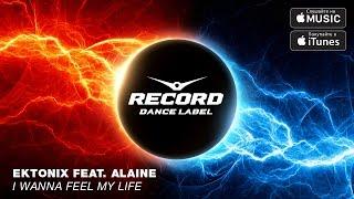 Ektonix Feat Alaine I Wanna Feel My Life Record Dance Label