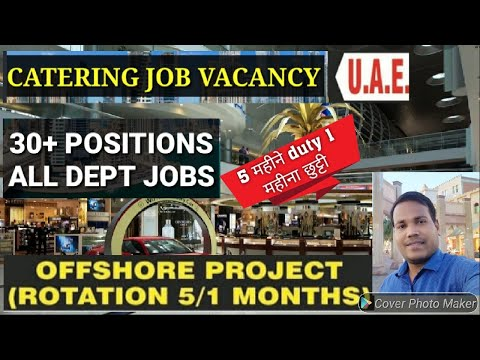Offshore jobs UAE 2020,Large Vacancy of 30+ positions, very urgent need catering staffs.