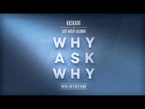 Kaskade & Late Night Alumni - Why Ask Why (Digital LAB & MITS Remix) [Cover Art]