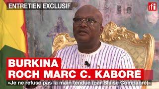 Burkina - Roch Marc Christian Kaboré : « Je ne refuse pas la main tendue (par Blaise Compaoré) »