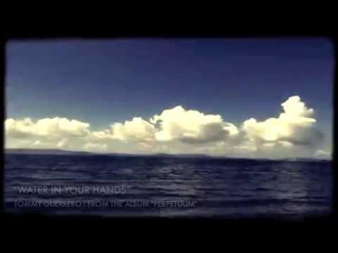 Tommy Guerrero ♪ WATER IN YOUR HANDS