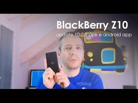 BlackBerry Z10 update 10.2.1 apk e android app. La recensione di HDblog.it