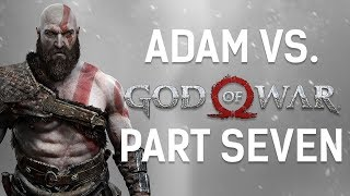 Adam vs. God of War (Part Seven)
