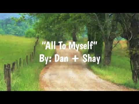 All To Myself Lyrics  Dan + Shay