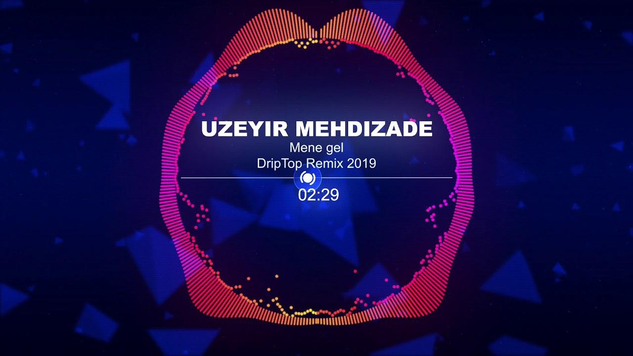 Uzeyir Mehdizade Mene Gel 2019 Driptop Remix Youtube