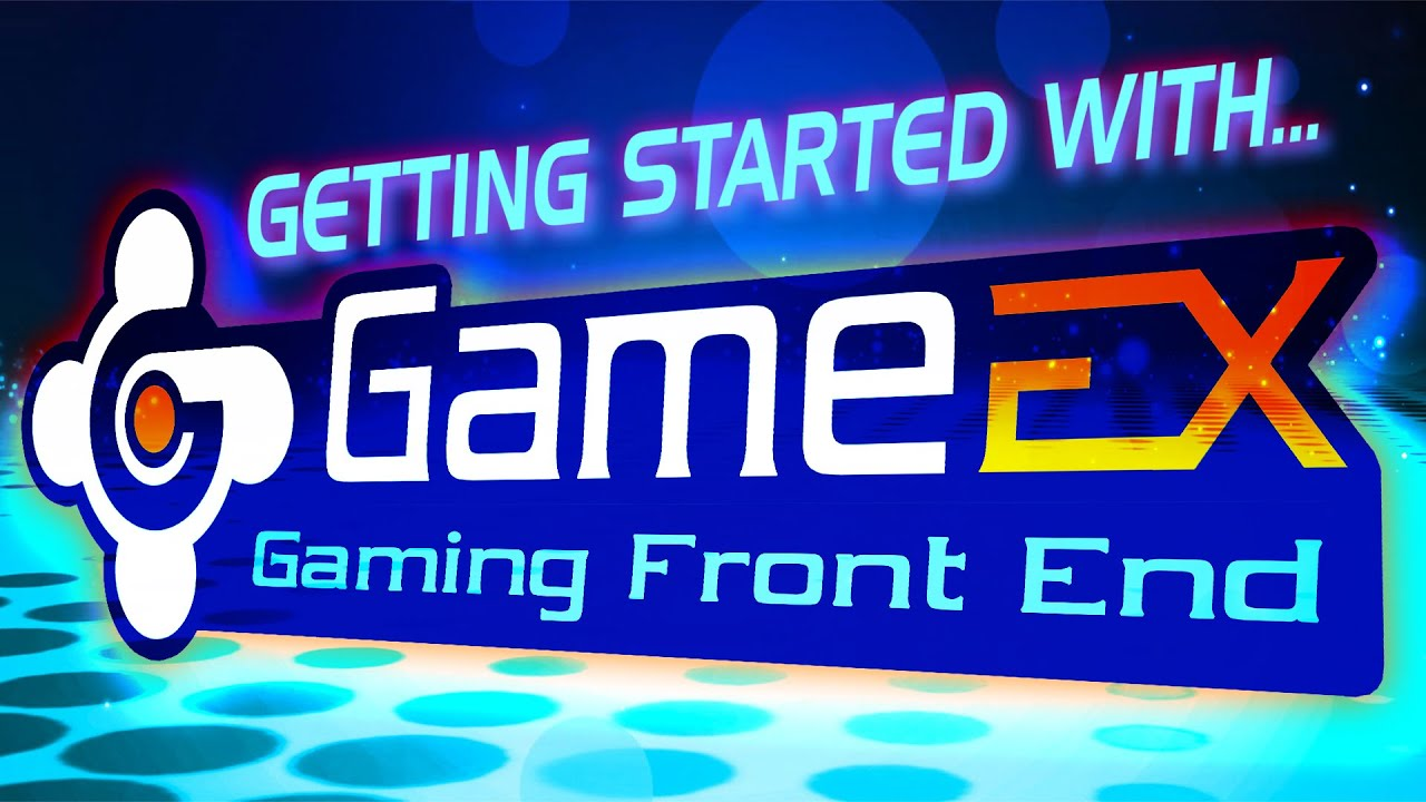 GameEx Front-End: The Basics and Getting Setup!