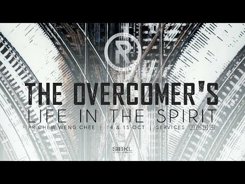The Overcomer's Life In The Spirit - Pr Chew Weng Chee // 15 October 2017