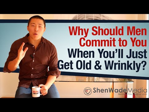 Why Should Any Man Commit to You When you Will Get Old and Wrinkly? - Commitment Triggers