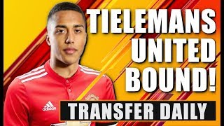 Manchester United CLOSE to Youri Tielemans DEAL! Transfer Daily