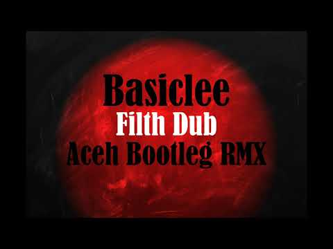 Basiclee - Filth Dub (Aceh Bootleg Remix) [Drum and Bass / Neurofunk]