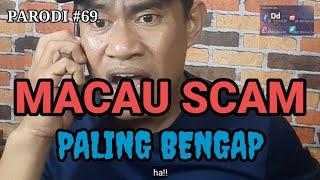 (PARODI) #69 Macau Scam Paling Bengap Dalam Sejarah Peradaban Manusia