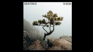 "Colin Fowlie - ""To Mend"" (Official Lyric Video)"