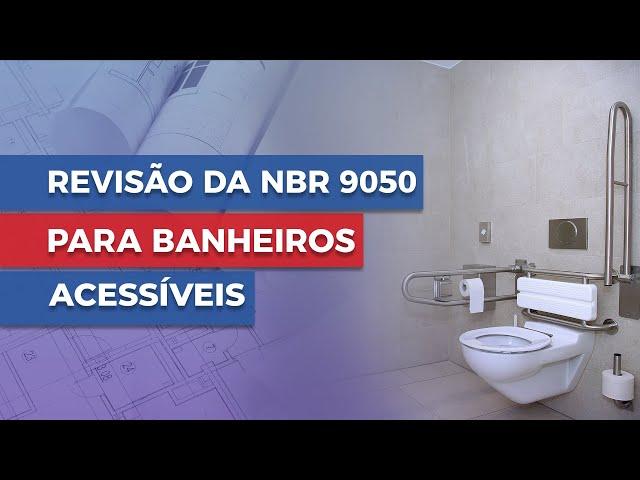 Revisão da NBR 9050 para Banheiros Acessíveis