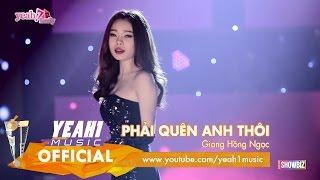 Phải Quên Anh Thôi | Giang Hồng Ngọc | Tạp Chí Showbiz | Nhạc trẻ hot tháng 10