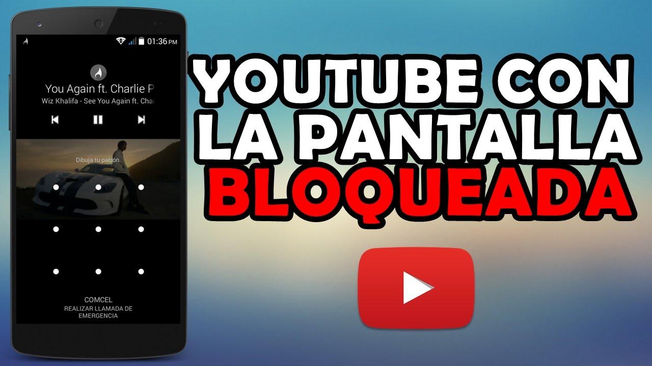 reproducir videos en youtube con la pantalla bloqueada en
