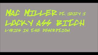 Mac Miller ft Juicy J Lucky Ass Bitch ( with lyrics )