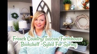 FRENCH COUNTRY/TUSCAN/FARMHOUSE - BOOKSHELF - STYLED FOR SPRING! 🌸