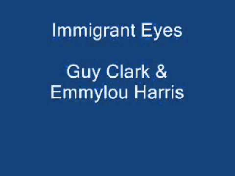 Immigrant Eyes. Guy Clark & Emmylou Harris