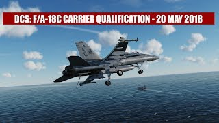 DCS: F/A-18C Hornet Carrier Qualification (CQ) – 20 May 2018