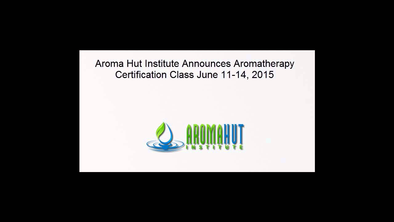 Aroma Hut Institute Announces Aromatherapy Certification Class June
