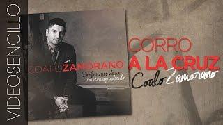 Coalo Zamorano - Corro a la cruz (Videosencillo)