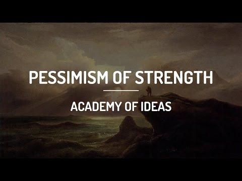 Pessimism of Strength