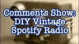 Comments Show: DIY Vintage Spotify Streaming Radio