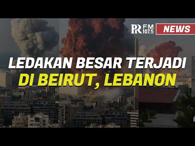 Ini Penyebab Ledakan Besar di Ibu Kota Lebanon, Beirut