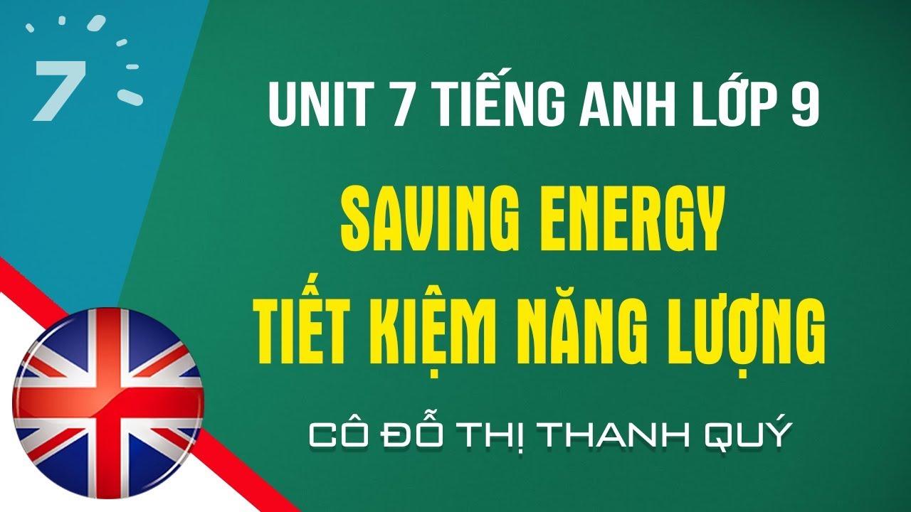 Unit 7 Tiếng Anh lớp 9: Saving energy – Tiết kiệm năng lượng |HỌC247