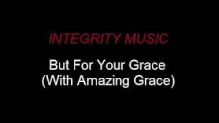 Integrity Music - But For Your Grace (With Amazing Grace)