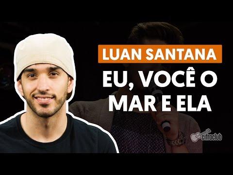 Eu, Você o Mar e Ela - Luan Santana (aula de violão completa)