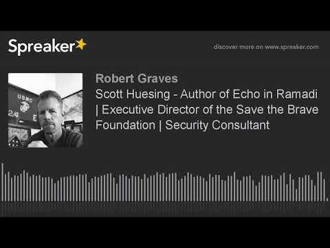 Scott Huesing - Author of Echo in Ramadi | Executive Director of the Save the Brave Foundation | Sec