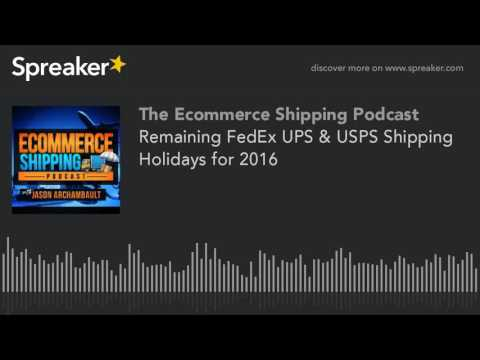 Remaining FedEx UPS & USPS Shipping Holidays For 2016 (made With Spreaker)