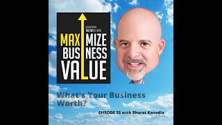 What's Your Business Worth? MP Podcast Episode 35 with Bharat Kanodia