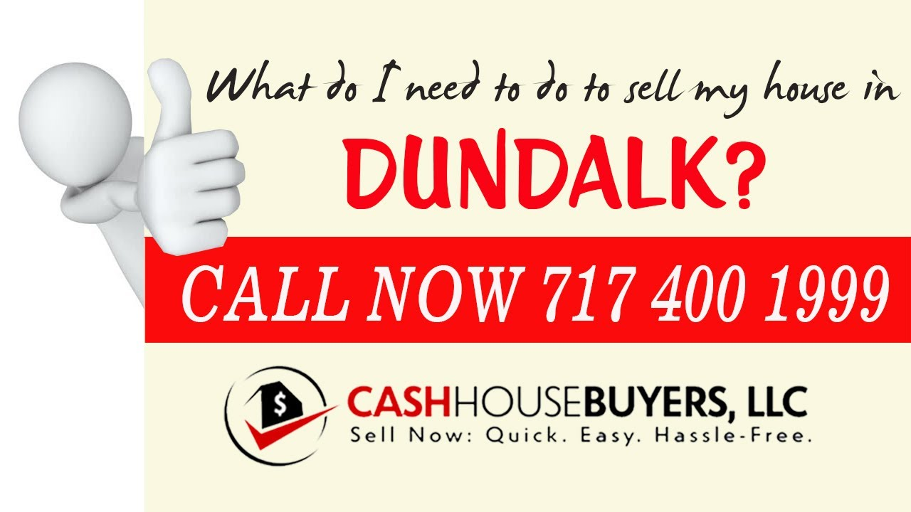 What do I need to do to sell my house fast in Dundalk MD | Call 7174001999 | We Buy House Dundalk MD