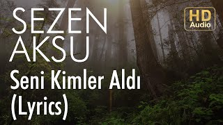 Sezen Aksu - Seni Kimler Aldı (Lyrics | Şarkı Sözleri)