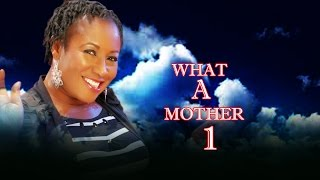 What a mother Season 1   - Latest Nigerian Nollywood Movie