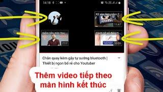 Cách hiển thị video tiếp theo ở cuối video trên Youtube | Thêm màn hình kết thúc bằng điện thoại