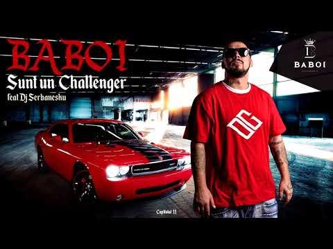Baboi - Sunt un Challenger feat. DJ Serbanesku
