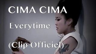 Cima -Cima  Everytime (Clip officiel)