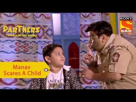 Your Favorite Character | Manav Scares A Child | Partners Trouble Ho Gayi Double