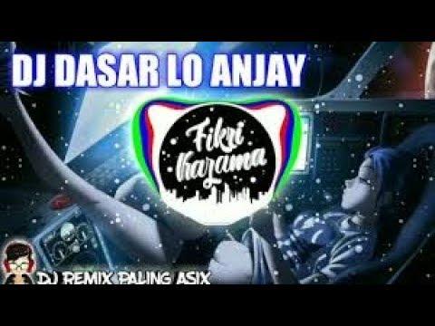 DJ DASAR LO ANJAY REMIX 2018 LAGU TIKTOK HITS