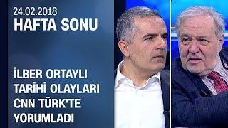 İlber Ortaylı tarihi olayları Hafta Sonu'nda yorumladı - Hafta Sonu 24.02.2018 Cumartesi