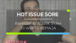Rahasia Atalarik Syah di Waktu Remaja - Hot Issue Sore 20/02/16