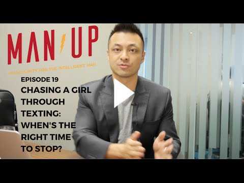 Chasing A Girl Through Texting: When's The Right Time To Stop? - The Man Up  Show, Ep  19