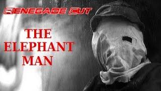 The Elephant Man - Renegade Cut
