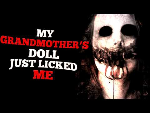 """My Grandmother's Doll Just Licked Me"" Creepypasta"