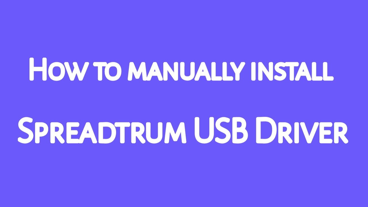 How to install Spreadtrum USB Driver Manually