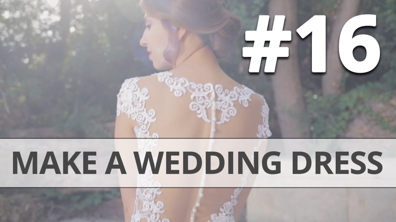 how to make your own wedding dress diy part 16 youtube